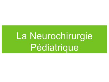 La Neurochirurgie Pédiatrique