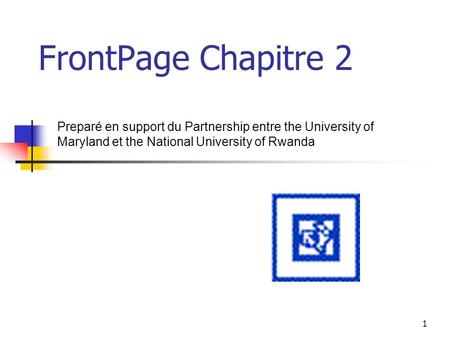1 FrontPage Chapitre 2 Preparé en support du Partnership entre the University of Maryland et the National University of Rwanda.