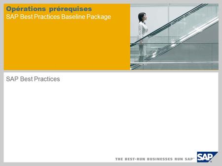 Opérations prérequises SAP Best Practices Baseline Package SAP Best Practices.