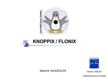 Maxime VAUDEQUIN KNOPPIX / FLONIX Master ISRAD Administration Système.