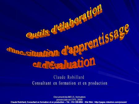 Document du MELS, formation provinciale en EPS, 2008 Claude Robillard, Consultant en formation et en production – Tél. : 514 328-9894 - Site Web :