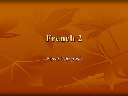 French 2 Passé Composé. Passé Composé In French, you use the passé composé to talk about an action completed in the past. In French, you use the passé.