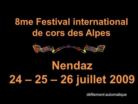 8me Festival international de cors des Alpes Nendaz 24 – 25 – 26 juillet 2009 défilement automatique.