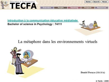 Cours 74111 – La métaphore (II)TEFCA UNIGE Introduction à la communication éducative médiatisée Bachelor of science in Psychology : 74111 La métaphore.