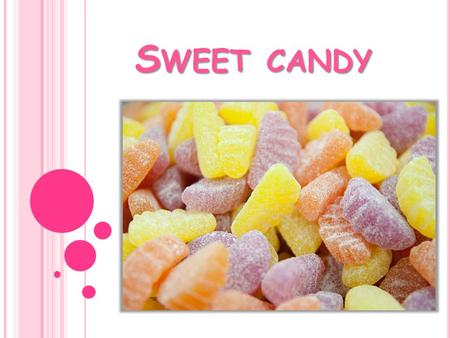 Sweet candy.