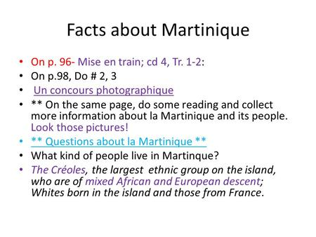 Facts about Martinique On p. 96- Mise en train; cd 4, Tr. 1-2: On p.98, Do # 2, 3 Un concours photographique ** On the same page, do some reading and collect.