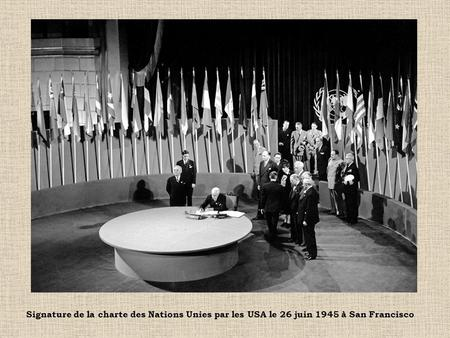 Signature de la charte des Nations Unies par les USA le 26 juin 1945 à San Francisco.