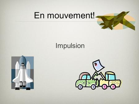 En mouvement! Impulsion.