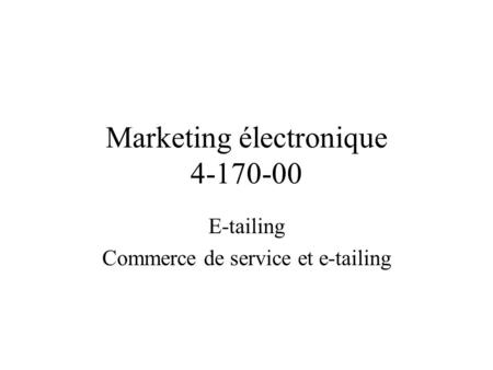 Marketing électronique 4-170-00 E-tailing Commerce de service et e-tailing.