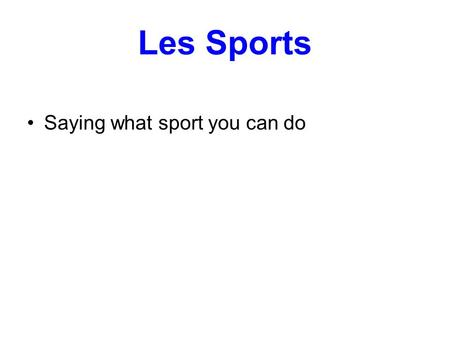 Les Sports Saying what sport you can do.