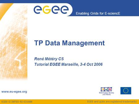 EGEE-II INFSO-RI-031688 Enabling Grids for E-sciencE www.eu-egee.org EGEE and gLite are registered trademarks TP Data Management René Météry CS Tutorial.