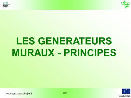 1 LES GENERATEURS MURAUX - PRINCIPES 2007