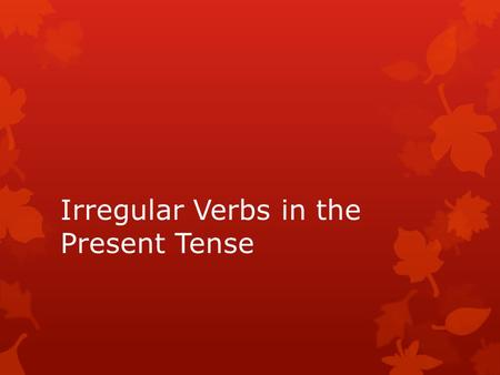 Irregular Verbs in the Present Tense. Avoir – To Have  J' ai  Tuas  Il / Ellea  Nousavons  Vousavez  Ils / Ellesont.
