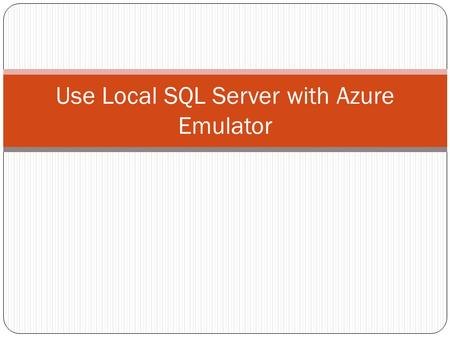 Use Local SQL Server with Azure Emulator. Configurer la DAL Fabriquer une DAL dans un projet de class library Configurer le data model avec la bdd locale.