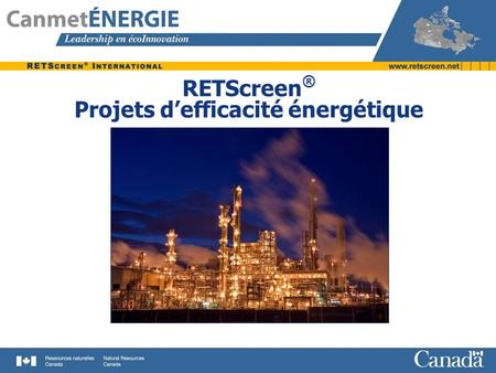 RETScreen ® Projets d'efficacité énergétique. Types d'établissements Bâtiments commercial et institutionnel Bâtiments résidentiel et blocs appartements.