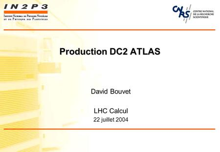 Production DC2 ATLAS David Bouvet LHC Calcul 22 juillet 2004.