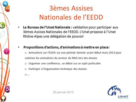 3èmes Assises Nationales de l'EEDD Le Bureau de l'Unat Nationale : validation pour participer aux 3èmes Assises Nationales de l'EEDD. L'Unat propose à.