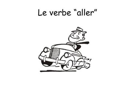 "Le verbe ""aller"" I go _______ You go _______ He goes _______ She goes _______ One goes/We go _______ We go _______ You go (pl) _______ They go _______."