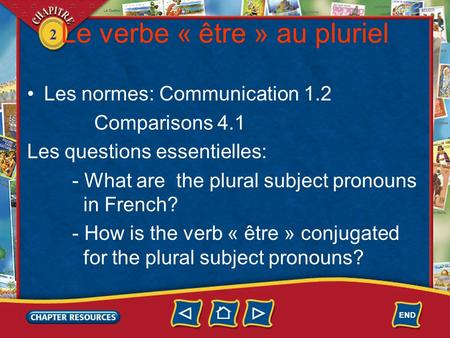 2 Le verbe « être » au pluriel Les normes: Communication 1.2 Comparisons 4.1 Les questions essentielles: - What are the plural subject pronouns in French?