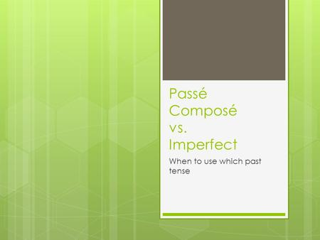Passé Composé vs. Imperfect When to use which past tense.
