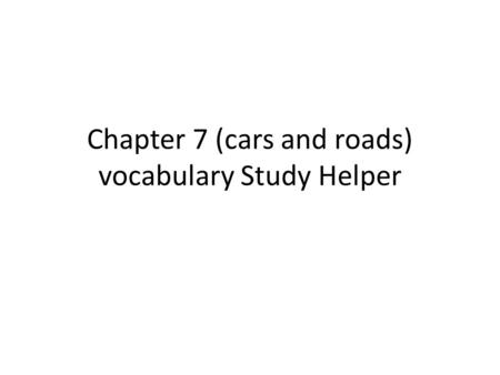 Chapter 7 (cars and roads) vocabulary Study Helper.