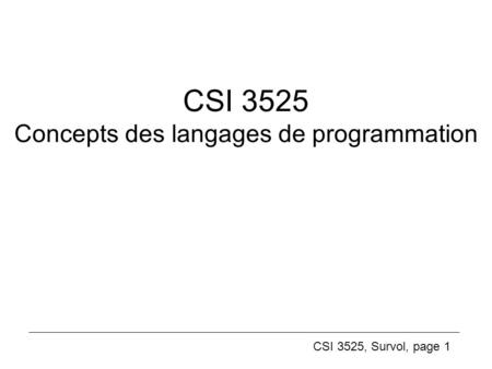 CSI 3525, Survol, page 1 CSI 3525 Concepts des langages de programmation.