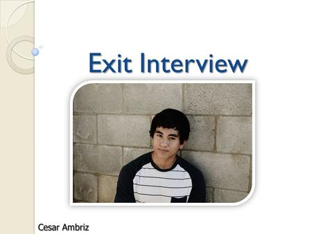 Exit Interview. About Me Born and raised in Lindsay California Hispanic Family of 8 Work in fields.