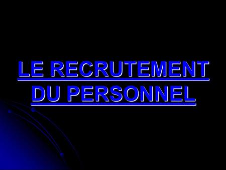 LE RECRUTEMENT DU PERSONNEL