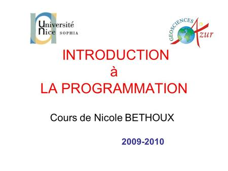INTRODUCTION à LA PROGRAMMATION Cours de Nicole BETHOUX 2009-2010.