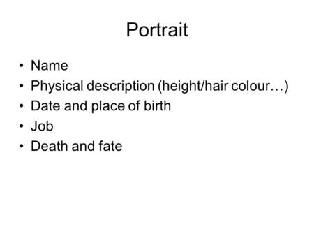 Portrait Name Physical description (height/hair colour…) Date and place of birth Job Death and fate.