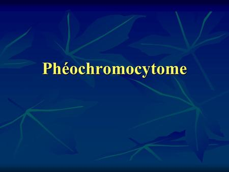 Phéochromocytome. Phéochromocytome Introduction HTA secondaire : 0.1% des causes HTA secondaire : 0.1% des causes Tumeur médullosurrénalienne bénigne.