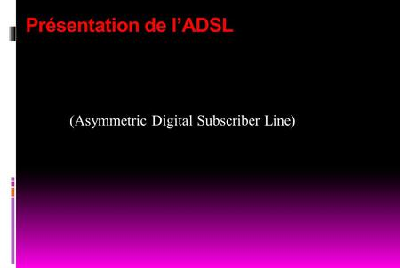 Présentation de l'ADSL (Asymmetric Digital Subscriber Line)
