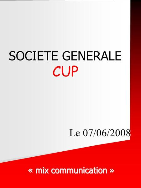 SOCIETE GENERALE CUP « mix communication » Le 07/06/2008.