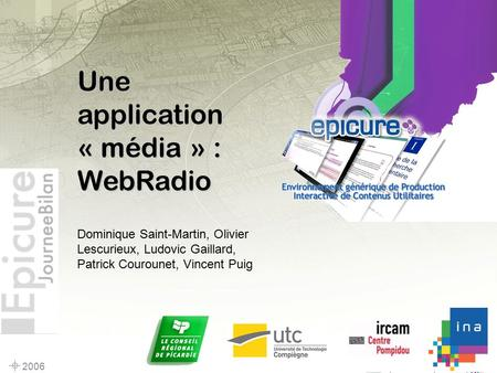 2006 Une application « média » : WebRadio Dominique Saint-Martin, Olivier Lescurieux, Ludovic Gaillard, Patrick Courounet, Vincent Puig.