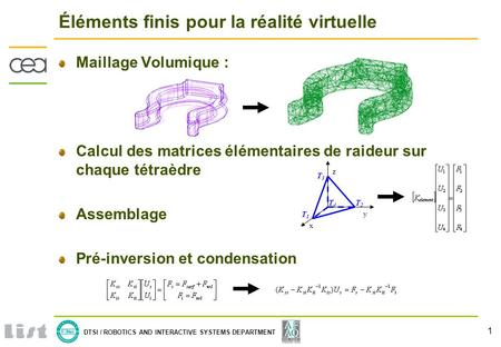 1 DTSI / ROBOTICS AND INTERACTIVE SYSTEMS DEPARTMENT Éléments finis pour la réalité virtuelle Maillage Volumique : Calcul des matrices élémentaires de.
