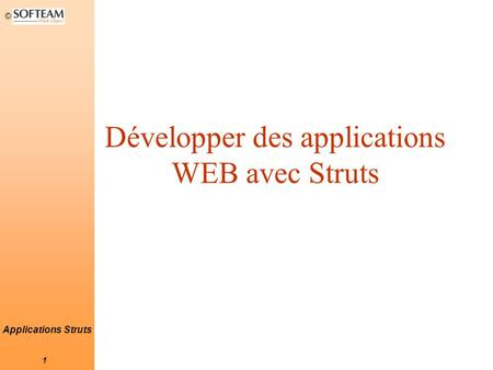 © 1 Applications Struts Développer des applications WEB avec Struts.
