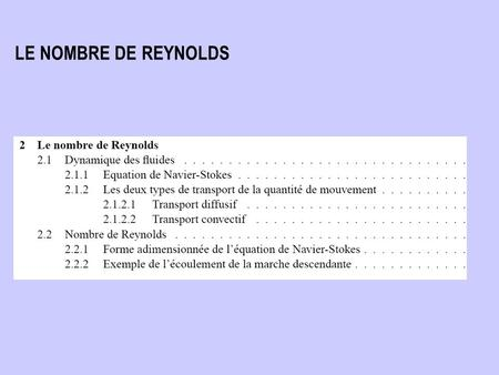 LE NOMBRE DE REYNOLDS. Equation de Navier-Stokes Bilan local de forces par unité de volume.