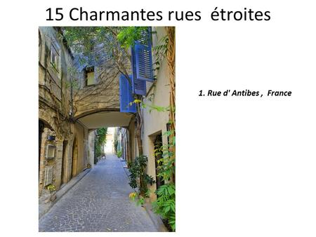 15 Charmantes rues étroites 1. Rue d' Antibes, France.