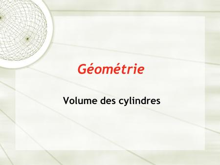 Géométrie Volume des cylindres. Volume  Volume – Pour calculer le volume d'un prisme, on débute en calculant l'aire de la base du prisme. Ensuite, on.