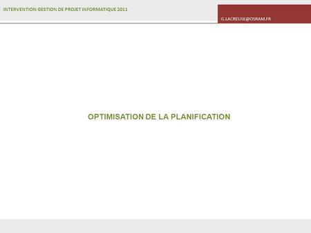 INTERVENTION GESTION DE PROJET INFORMATIQUE 2011 OPTIMISATION DE LA PLANIFICATION.
