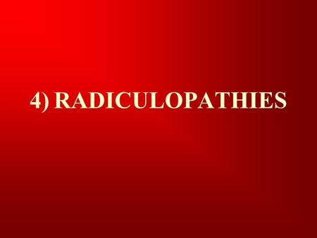 4) RADICULOPATHIES.