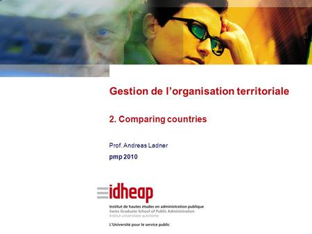 Prof. Andreas Ladner pmp 2010 Gestion de l'organisation territoriale 2. Comparing countries.
