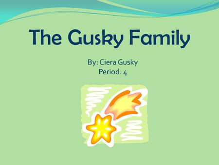 The Gusky Family By: Ciera Gusky Period. 4.
