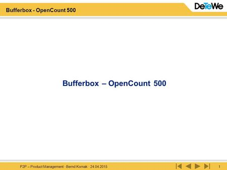 P2P – Product Management · Bernd Kornak · 24.04.20151 Bufferbox - OpenCount 500 Bufferbox – OpenCount 500.