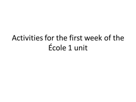 Activities for the first week of the École 1 unit.
