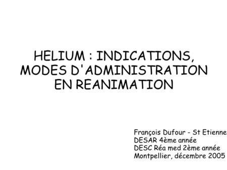 HELIUM : INDICATIONS, MODES D'ADMINISTRATION EN REANIMATION