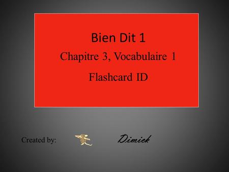Bien Dit 1 Chapitre 3, Vocabulaire 1 Flashcard ID Created by: Dimick.