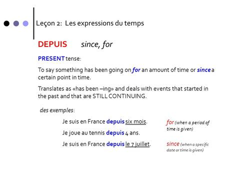 Leçon 2: Les expressions du temps DEPUISsince, for PRESENT tense: To say something has been going on for an amount of time or since a certain point in.