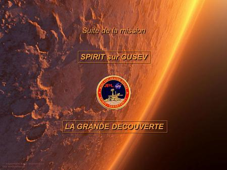 Suite de la mission SPIRIT sur GUSEV LA GRANDE DECOUVERTE.