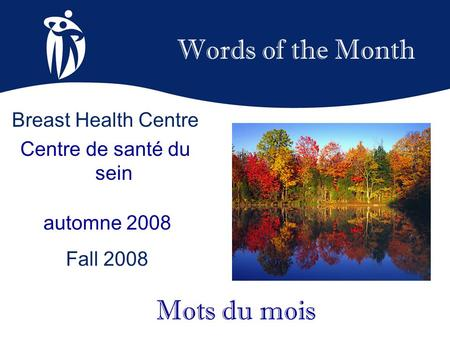 Words of the Month automne 2008 Fall 2008 Mots du mois Breast Health Centre Centre de santé du sein.
